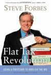 Flat Tax Revolution: Using a Postcard to Abolish the IRS - Steve Forbes