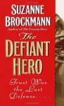 The Defiant Hero (Troubleshooters, Book 2) - Suzanne Brockmann