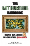 The Art Hunters Handbook: How To Buy Art For $5 And Sell It For $1,000,000 - Les Fox