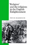 'Religion' and the Religions in the English Enlightenment - Peter Harrison
