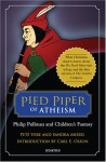 Pied Piper of Atheism: Philip Pullman and Children's Fantasy - Pete Vere, Sandra Miesel, Carl E. Olson
