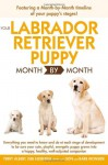 Your Labrador Retriever Puppy Month by Month - Terry Albert, Don Ironside, Debra Eldredge
