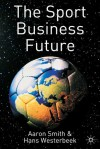 The Sport Business Future - Aaron Smith, Hans Westerbeek
