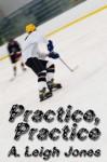 Practice, Practice - A. Leigh Jones