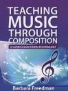Teaching Music Through Composition: A Curriculum Using Technology - Barbara Freedman