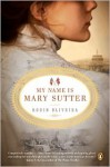 My Name Is Mary Sutter - Robin Oliveira