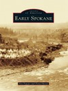 Early Spokane (Images of America Series) - Don Popejoy