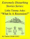 """Extremely Disturbing Stories Series: Little Timmy Asks: """"What Is A Recession?"""" - Charles Kidd"""