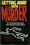 Getting Away With Murder: 57 Unsloved Murders With Reward Information - Ed Baumann, John O'Brien