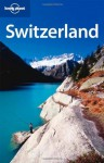 Lonely Planet Switzerland (Country Travel Guide) - Nicola Williams, Kerry Walker, Damien Simonis