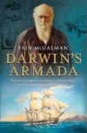Darwin's Armada: How Four Voyagers To Australasia Won The Battle For Evolution And Changed The World - Iain McCalman