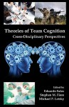 Theories of Team Cognition: Cross-Disciplinary Perspectives - Eduardo Salas, Stephen M. Fiore, Michael P. Letsky