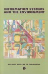 Information Systems and the Environment - Deanna J. Richards, Braden R. Allenby, W. Dale Compton, National Academy of Engineering