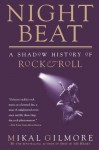 Night Beat: A Shadow History of Rock & Roll - Mikal Gilmore