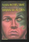 Man In His Time: Best Sf Stories Of Brian Aldiss - Brian W. Aldiss