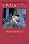 Twain in His Own Time: A Biographical Chronicle of His Life, Drawn from Recollections, Interviews, and Memoirs by Family, Friends, and Associates - Gary Scharnhorst