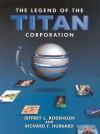 The Legend of the Titan Corporation - Jeffrey L. Rodengen, Richard T. Hubbard