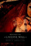 Beyond the Cayenne Wall: Collection of Short Stories - Shaila M. Abdullah