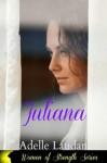 Juliana (Women of Strength) - Adelle Laudan