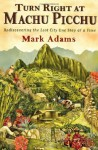 Turn right at Machu Picchu [cd]: [rediscovering the lost city one step at a time] - Mark Adams