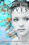 Fallen Leaves: A Short Story - Rachel Elizabeth Cole