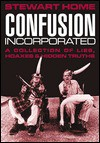 Confusion Incorporated: A Collection of Lies, Hoaxes & Hidden Truths - Stewart Home