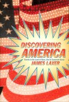 Discovering America: Travels in the Land of Guns, God, and Corporate Gurus - James Laxer