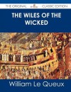 The Wiles of the Wicked - The Original Classic Edition - William Le Queux