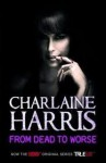 From Dead to Worse (Sookie Stackhouse #8) - Charlaine Harris