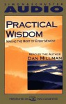 Practical Wisdom: Making the Most of Every Moment - Dan Millman