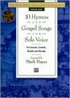 10 Hymns and Gospel Songs for Solo Voice for Concerts, Contests, Recitals and Worship: Medium High Voice (Book & CD) (The Mark Hayes Vocal Solo Collection) - Mark Hayes