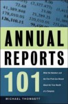 Annual Reports 101: What the Numbers and the Fine Print Can Reveal about the True Health of a Company - Michael C. Thomsett