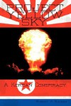 Project Yellow Sky: A Korean Conspiracy - Robert Kaiser