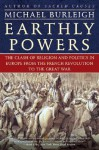 Earthly Powers: The Clash of Religion and Politics in Europe, from the French Revolution to the Great War - Michael Burleigh