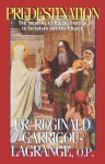 Predestination: The meaning of Predestination in Scripture and the Church - Reginald Garrigou-Lagrange