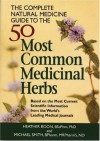The Complete Natural Medicine Guide to the 50 Most Common Medicinal Herbs - Heather Boon, Michael Smith
