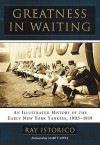 Greatness in Waiting: An Illustrated History of the Early New York Yankees, 1903-1919 - Ray Istorico, Marty Appel