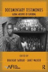 Documentary Testimonies: Global Archives of Suffering - Bhaskar Sarkar, Janet Walker
