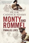 Monty and Rommel: Parallel Lives - Peter Caddick-Adams