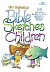 Old Testament Bible Sketches for Children: 24 Interactive Scripts for Youth and Adults to Perform for Kids - Gil Elvgren