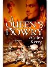 A Queen's Dowry - Aislinn Kerry