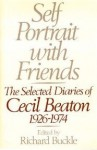 Self-Portrait With Friends: The Selected Diaries of Cecil Beaton, 1926-1974 - Cecil Beaton, Richard Buckle