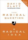 The Radical Question and A Radical Idea - David Platt