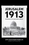 Jerusalem 1913: The Origins of the Arab-Israeli Conflict - Amy Dockser Marcus