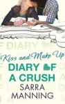Diary of a Crush: Kiss and Make Up: Number 2 in series - Sarra Manning