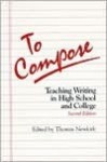 To Compose: Teaching Writing In High School And College - Thomas Newkirk