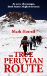 The True Peruvian Route: An ascent of Aconcagua, South America's highest mountain - Mark Horrell