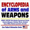 Encyclopedia of Arms and Weapons: Army OPFOR Worldwide Equipment Guide--Infantry Weapons, Vehicles, Recon, Antitank Guns, Rifles, Rocket Launchers, Aircraft ¿ Illustrated Descriptions - United States Department of Defense