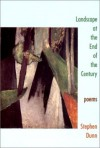 Landscape at the End of the Century - Stephen Dunn
