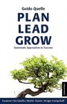 Plan Lead Grow - Systematic Approaches to Success - Susanne Fiss-Quelle, Holger Kampshoff, Guido Quelle